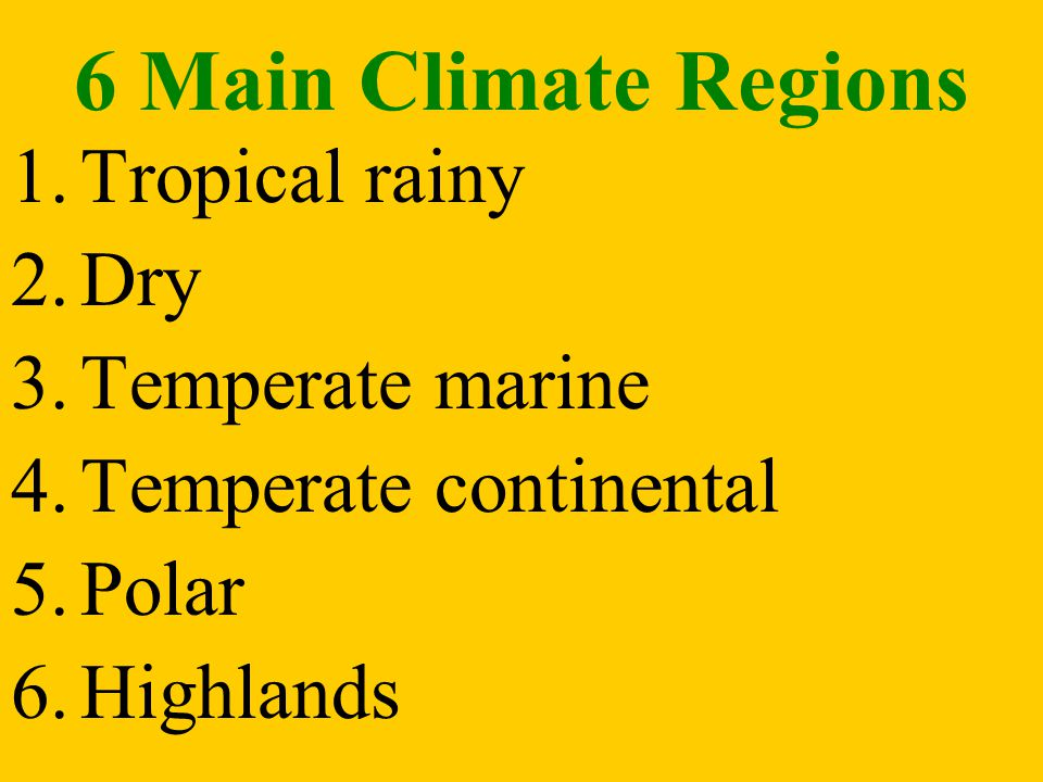 6 Main Climate Regions Tropical rainy Dry Temperate marine