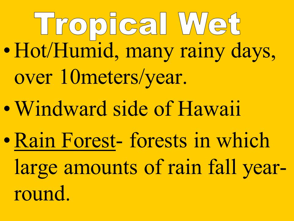 Hot/Humid, many rainy days, over 10meters/year.