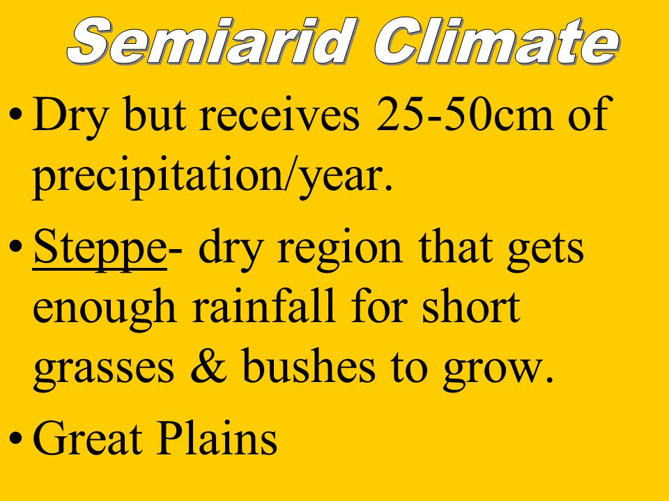 Dry but receives 25-50cm of precipitation/year.