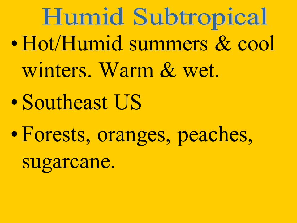 Hot/Humid summers & cool winters. Warm & wet. Southeast US