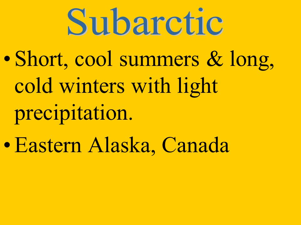 Short, cool summers & long, cold winters with light precipitation.