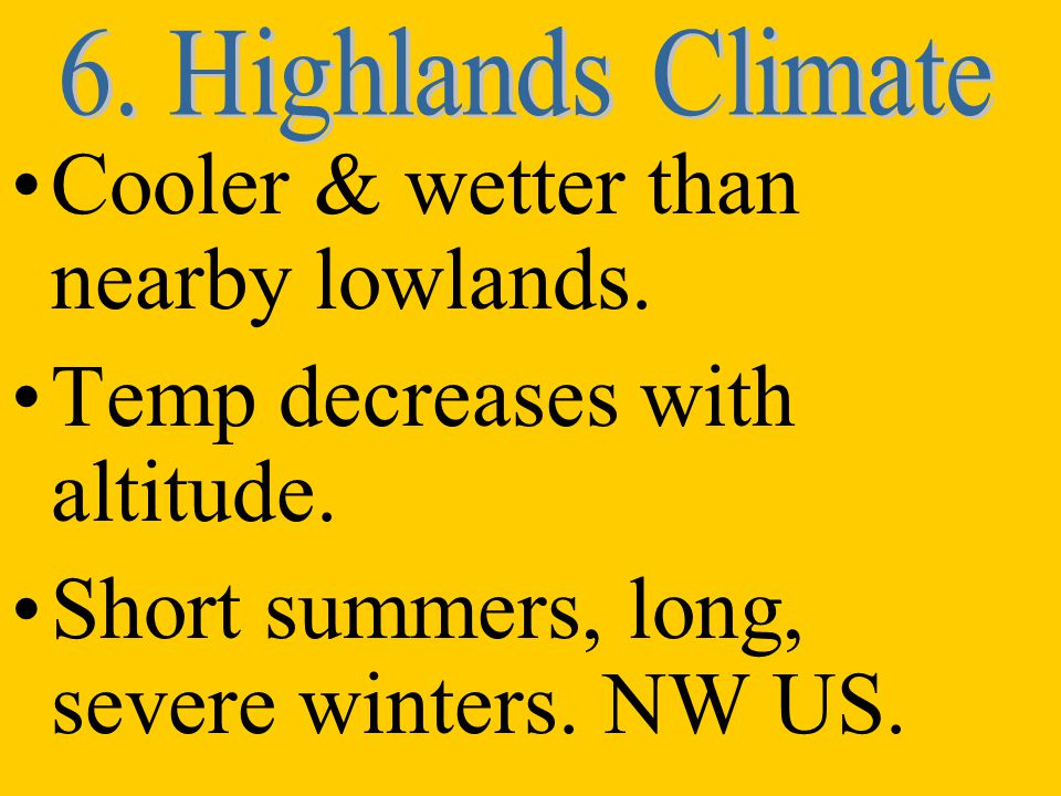 Cooler & wetter than nearby lowlands. Temp decreases with altitude.