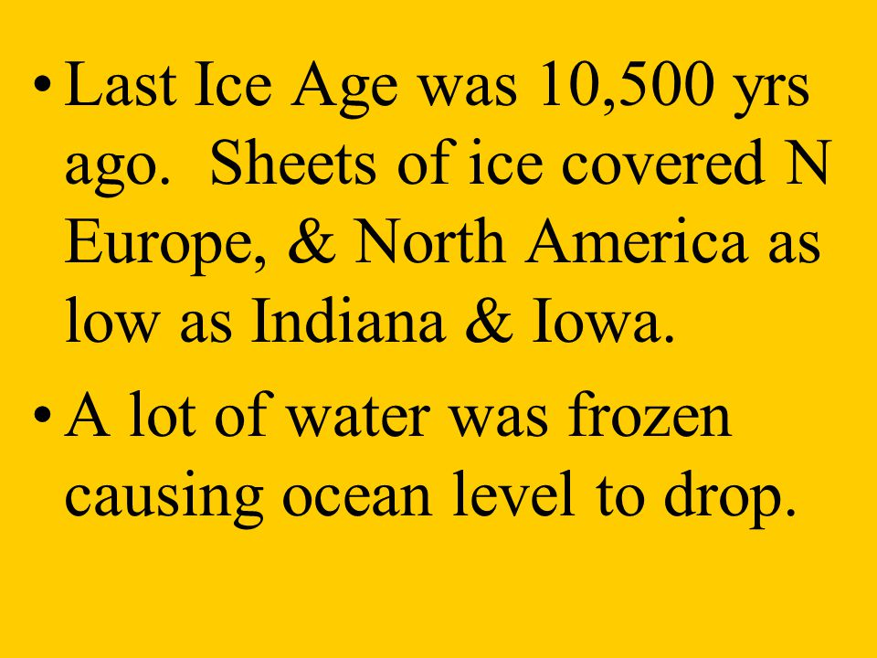 Last Ice Age was 10,500 yrs ago. Sheets of ice covered N Europe, & North America as low as Indiana & Iowa.