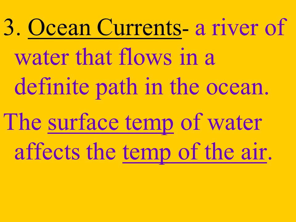 3. Ocean Currents- a river of water that flows in a definite path in the ocean.
