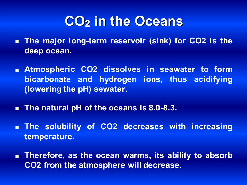 CO2 in the Oceans The major long-term reservoir (sink) for CO2 is the deep ocean.