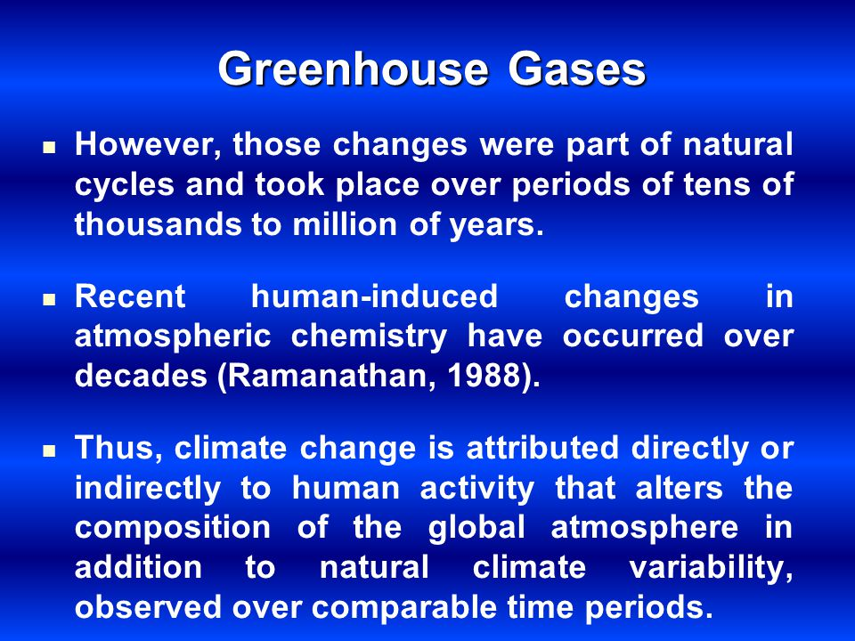 Greenhouse Gases However, those changes were part of natural cycles and took place over periods of tens of thousands to million of years.