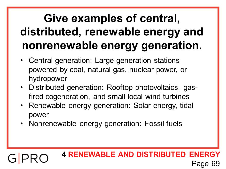 Give examples of central, distributed, renewable energy and nonrenewable energy generation.