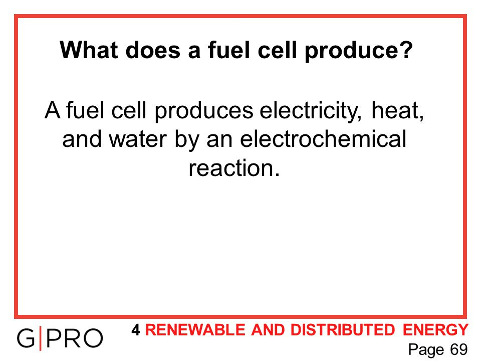 What does a fuel cell produce