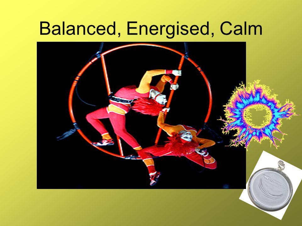 Balanced, Energised, Calm