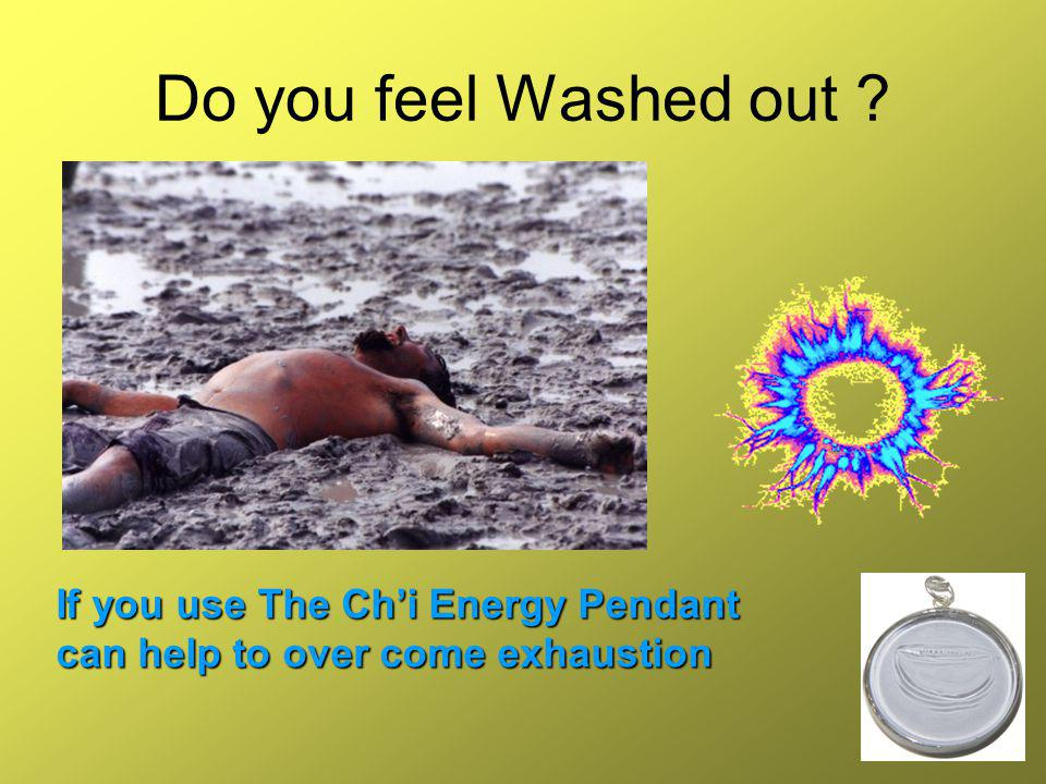 Do you feel Washed out If you use The Ch'i Energy Pendant