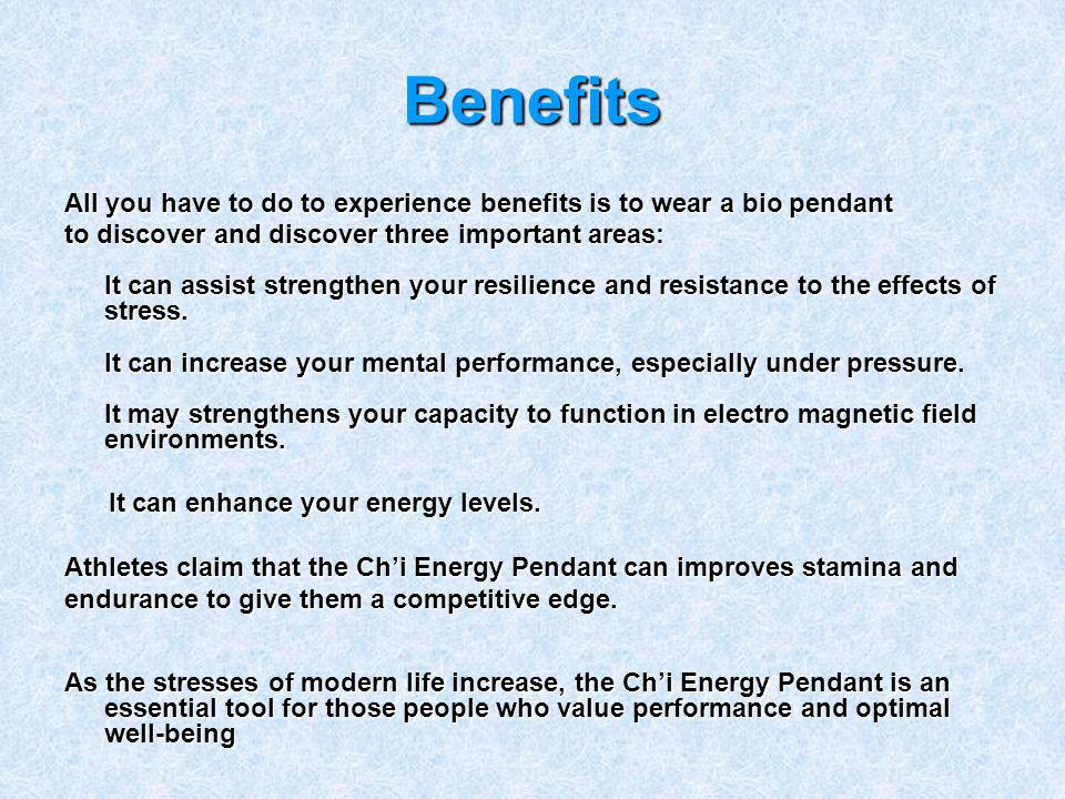 Benefits All you have to do to experience benefits is to wear a bio pendant.