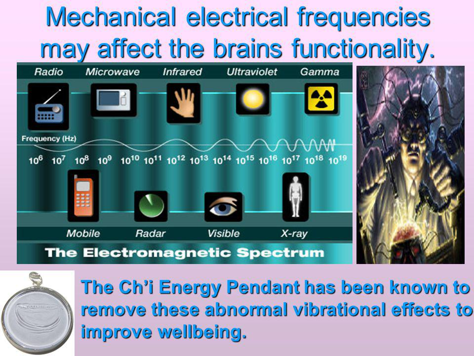 Mechanical electrical frequencies may affect the brains functionality.