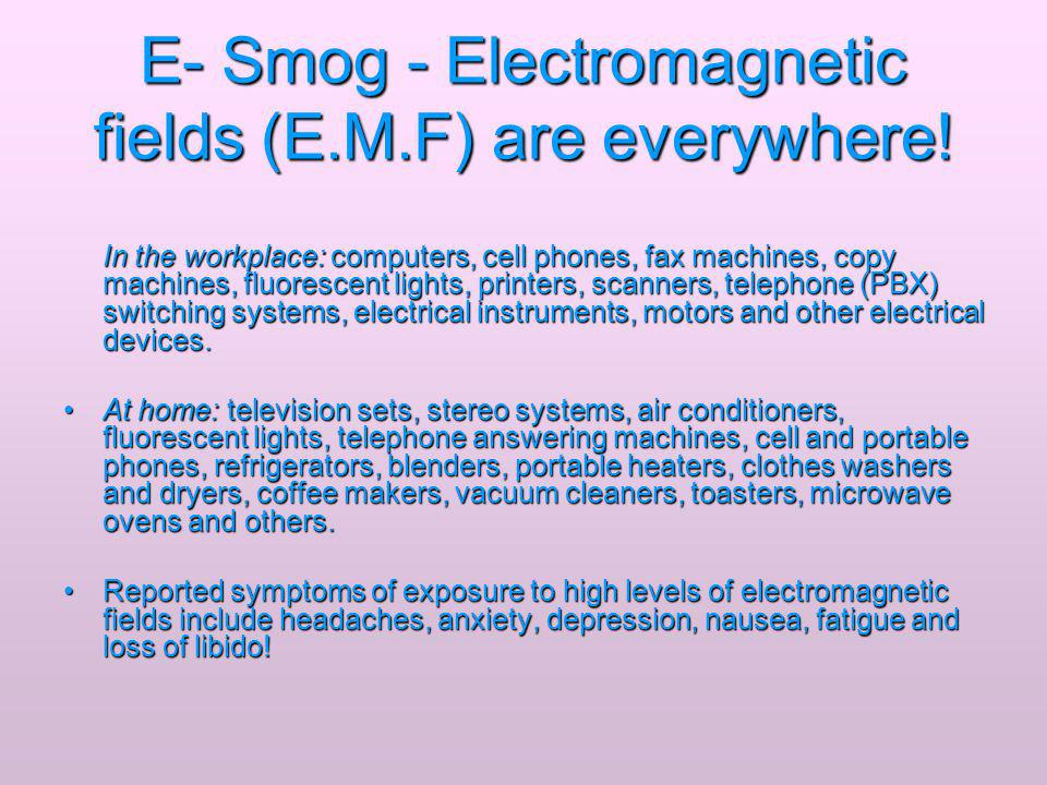E- Smog - Electromagnetic fields (E.M.F) are everywhere!