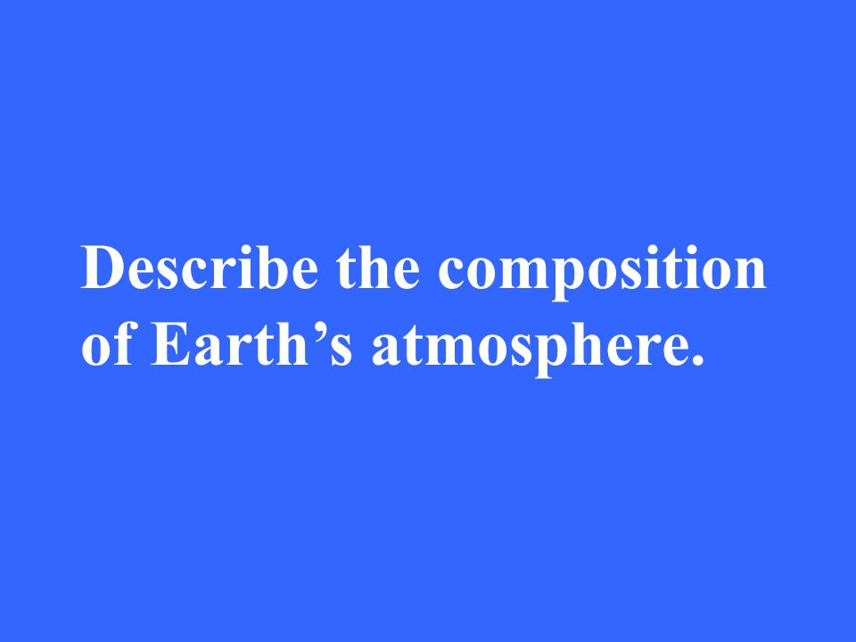 Describe the composition of Earth's atmosphere.
