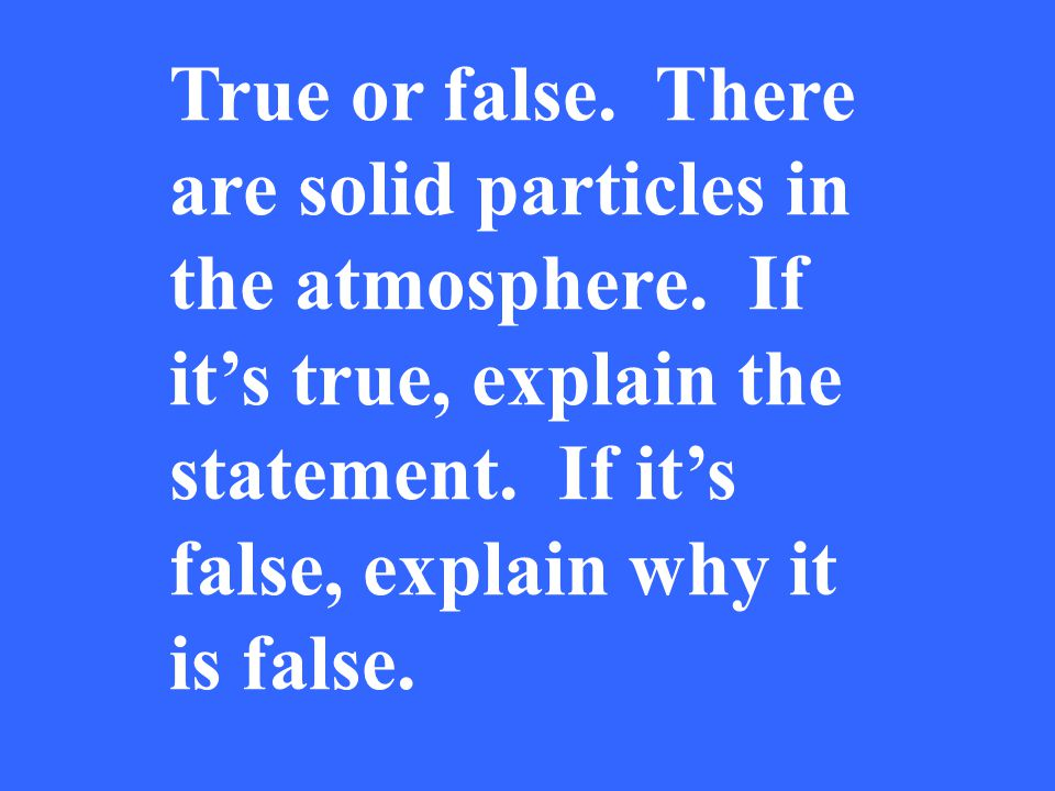 True or false. There are solid particles in the atmosphere