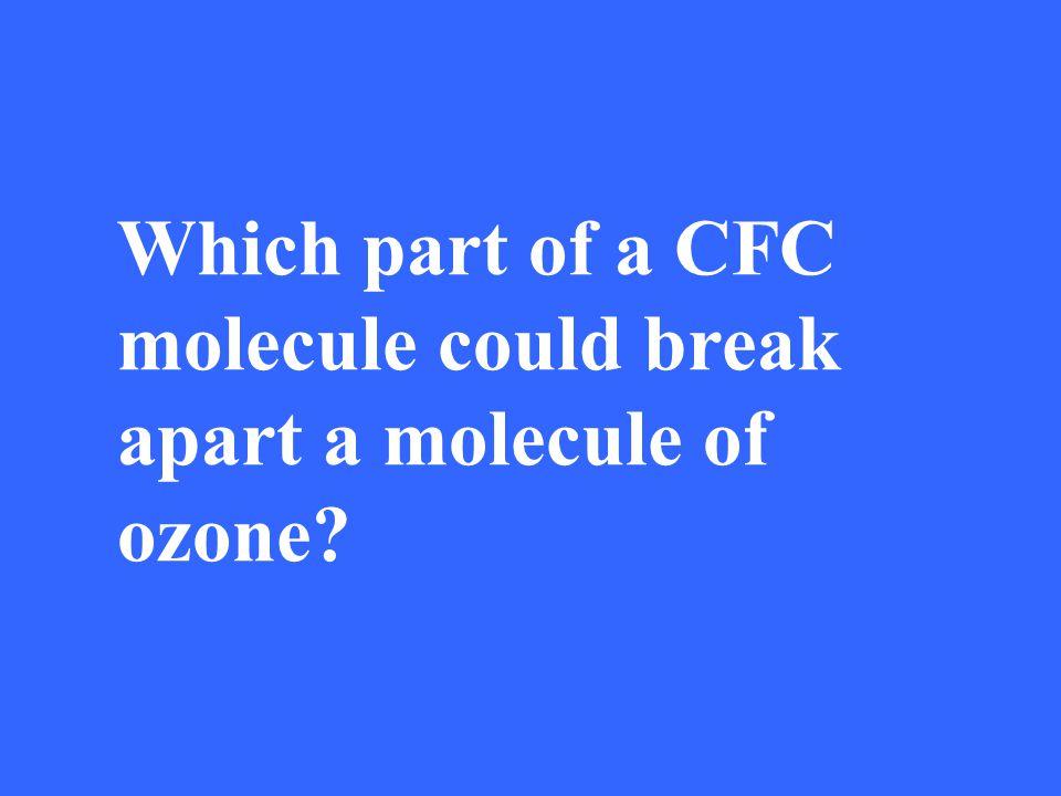 Which part of a CFC molecule could break apart a molecule of ozone