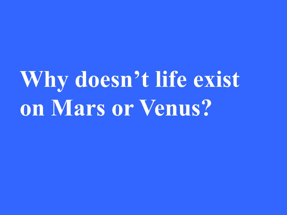 Why doesn't life exist on Mars or Venus