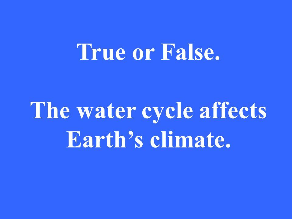 The water cycle affects