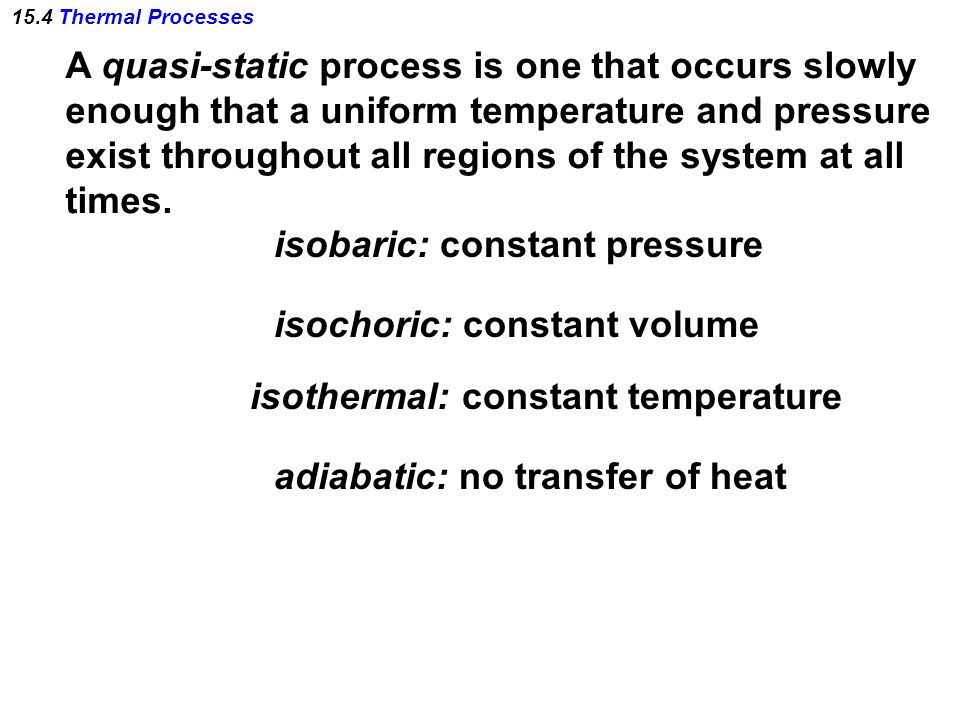 A quasi-static process is one that occurs slowly