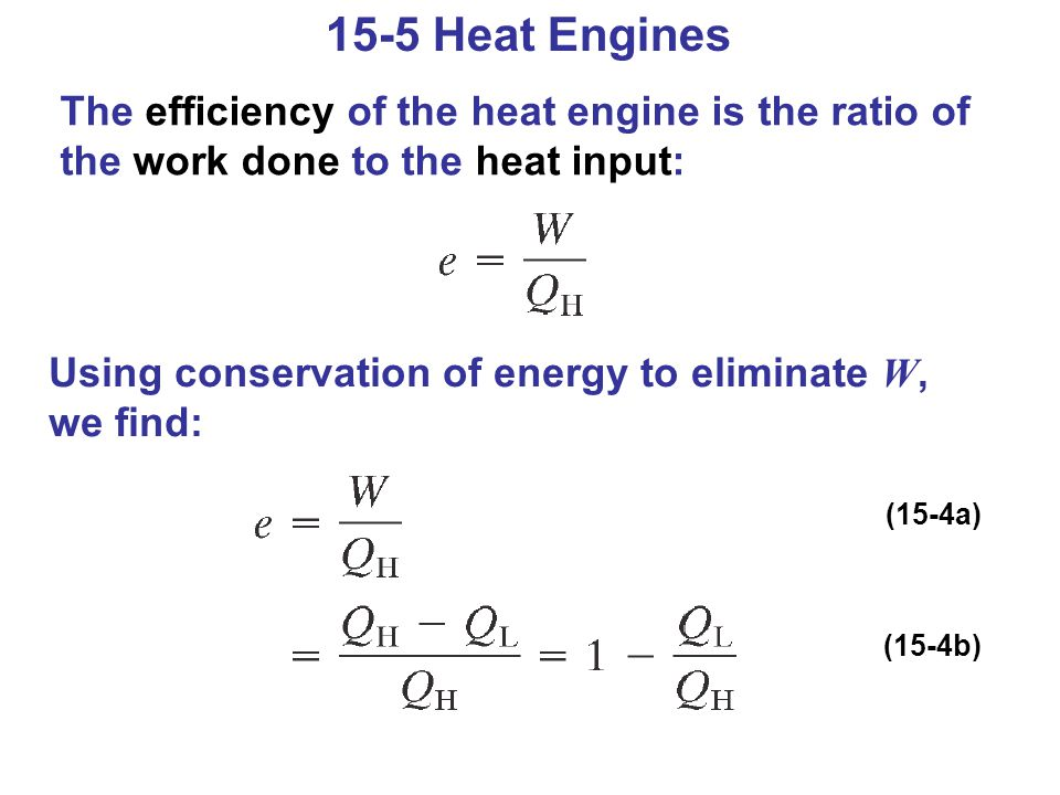 15-5 Heat Engines The efficiency of the heat engine is the ratio of the work done to the heat input:
