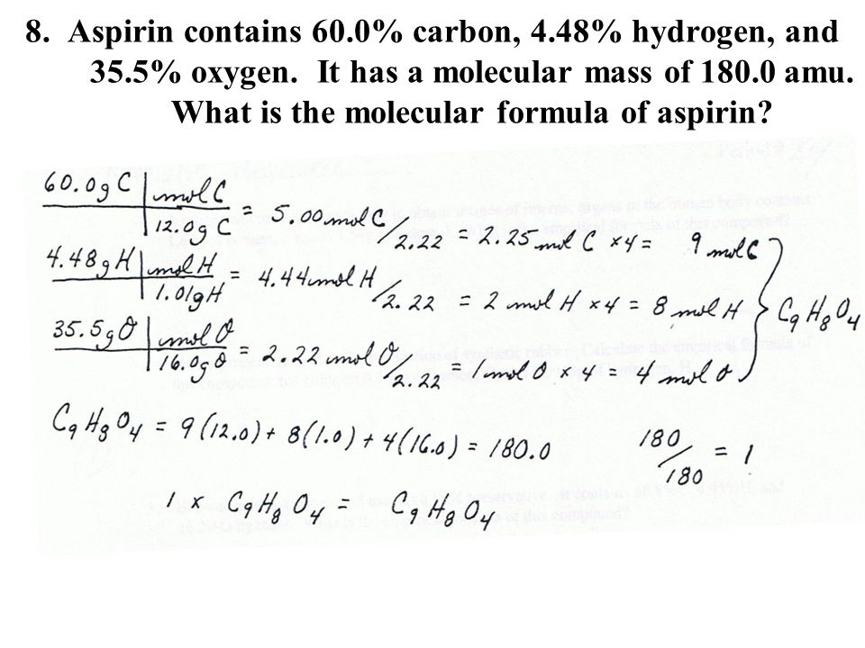 8. Aspirin contains 60. 0% carbon, 4. 48% hydrogen, and 35. 5% oxygen