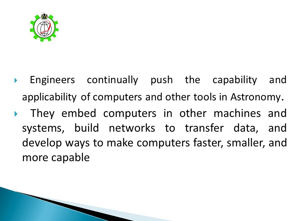 Engineers continually push the capability and applicability of computers and other tools in Astronomy.