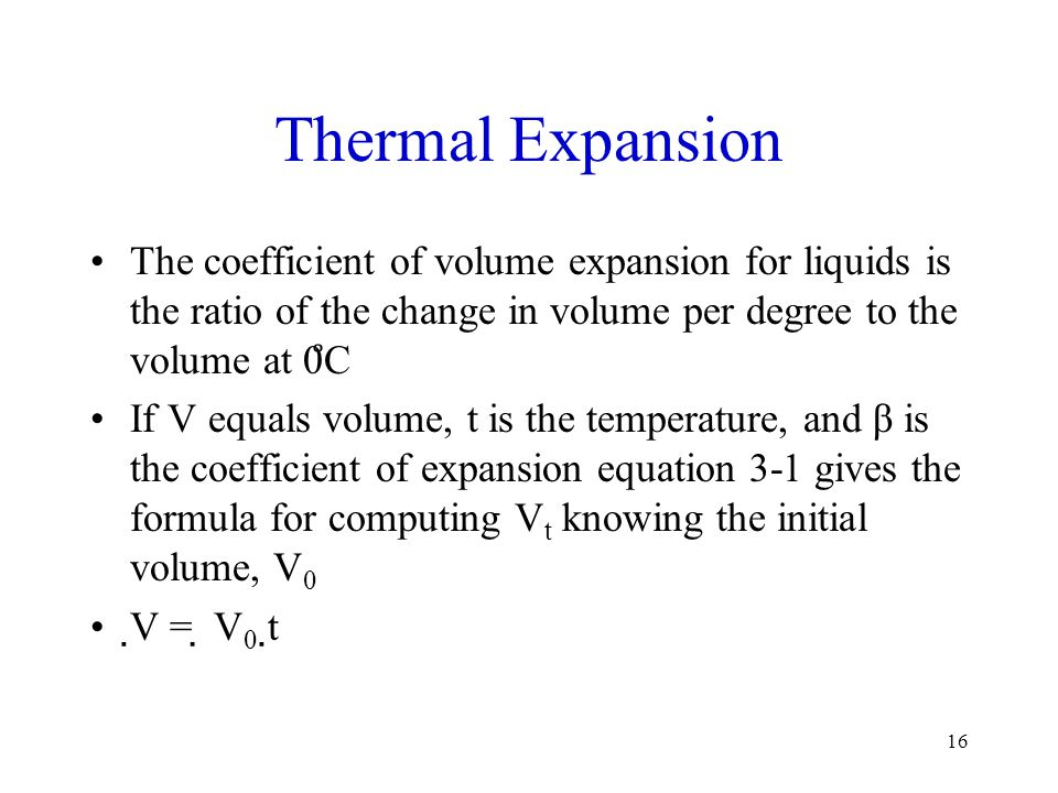 Thermal Expansion The coefficient of volume expansion for liquids is the ratio of the change in volume per degree to the volume at 0̊C.