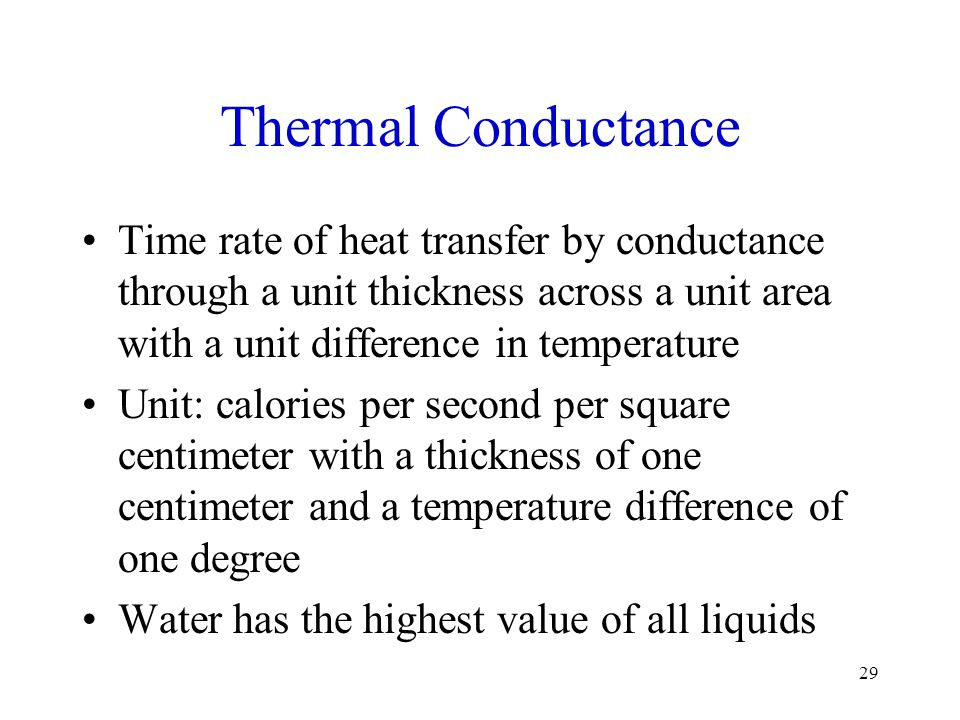 Thermal Conductance Time rate of heat transfer by conductance through a unit thickness across a unit area with a unit difference in temperature.