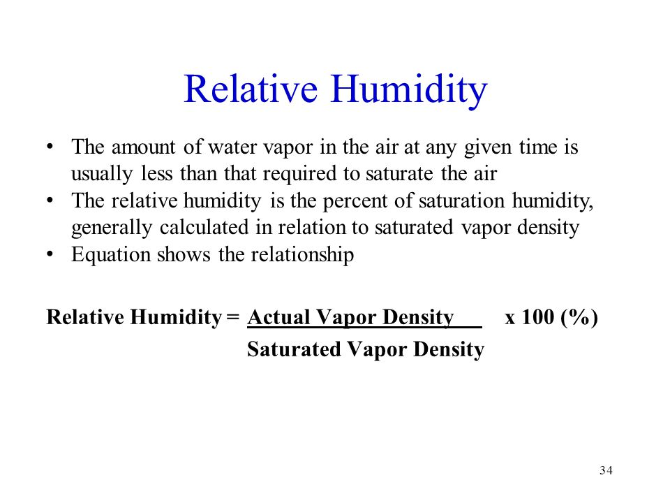 Relative Humidity The amount of water vapor in the air at any given time is usually less than that required to saturate the air.