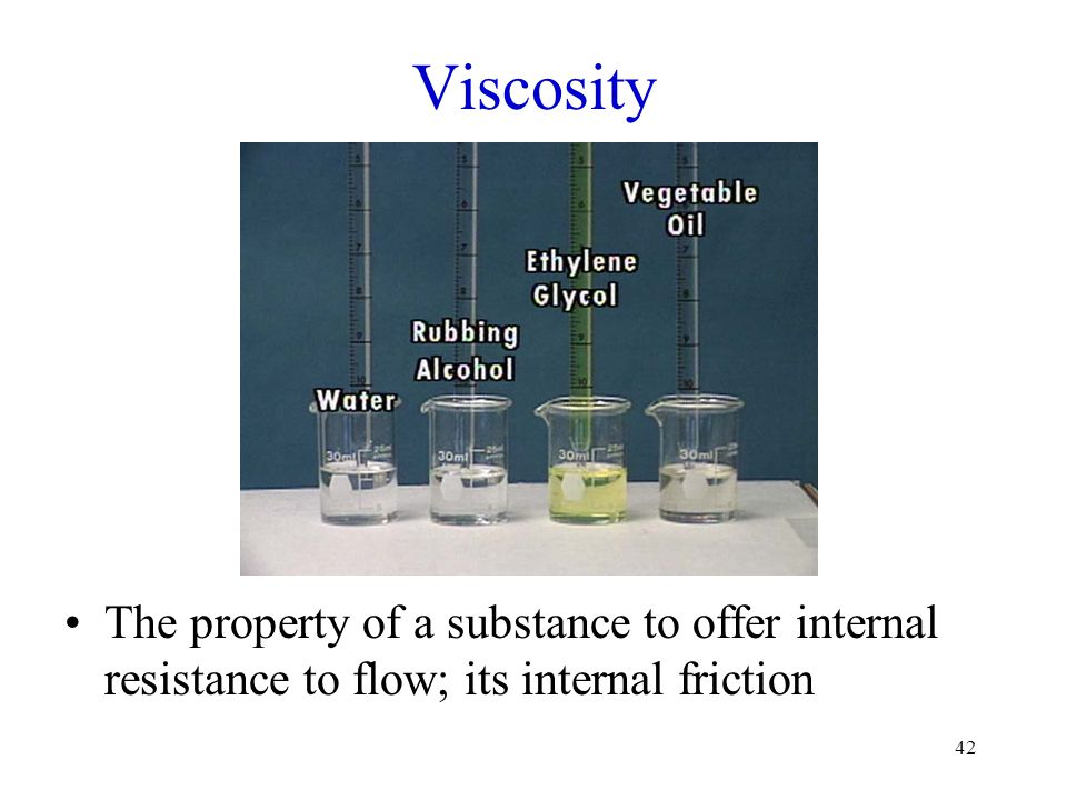 Viscosity The viscosity of water is by no means the highest known. Many oils, for example, have higher viscosities than water.