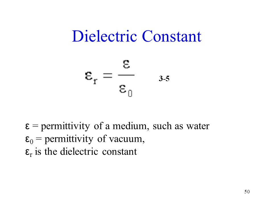 Dielectric Constant ε = permittivity of a medium, such as water