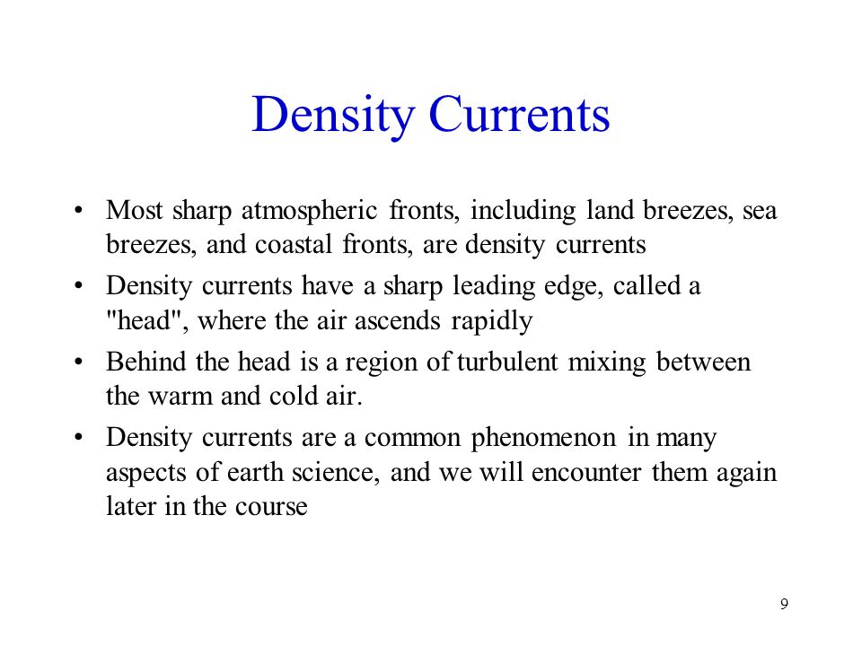 Density Currents Most sharp atmospheric fronts, including land breezes, sea breezes, and coastal fronts, are density currents.