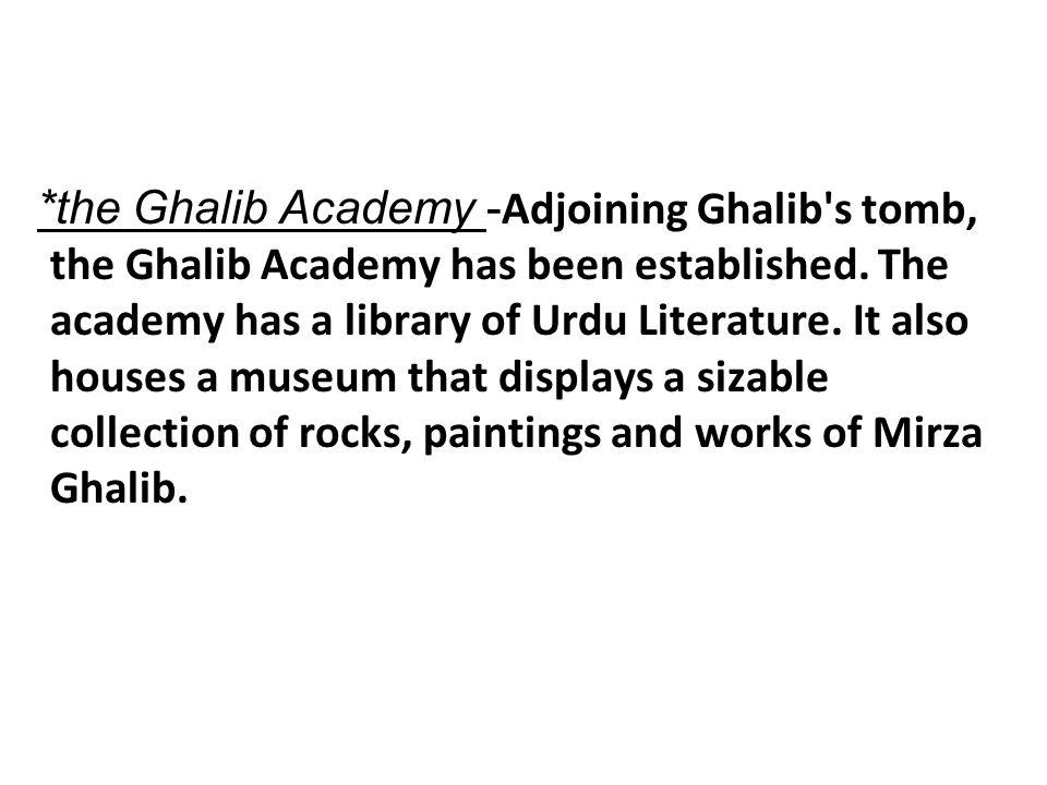 *the Ghalib Academy -Adjoining Ghalib s tomb, the Ghalib Academy has been established.