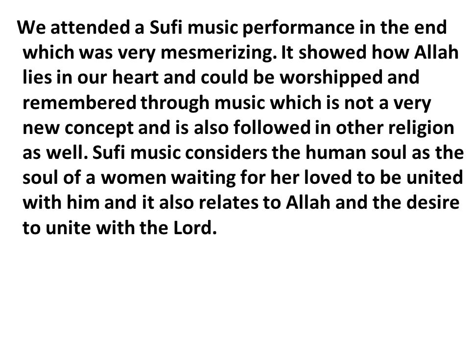 We attended a Sufi music performance in the end which was very mesmerizing.