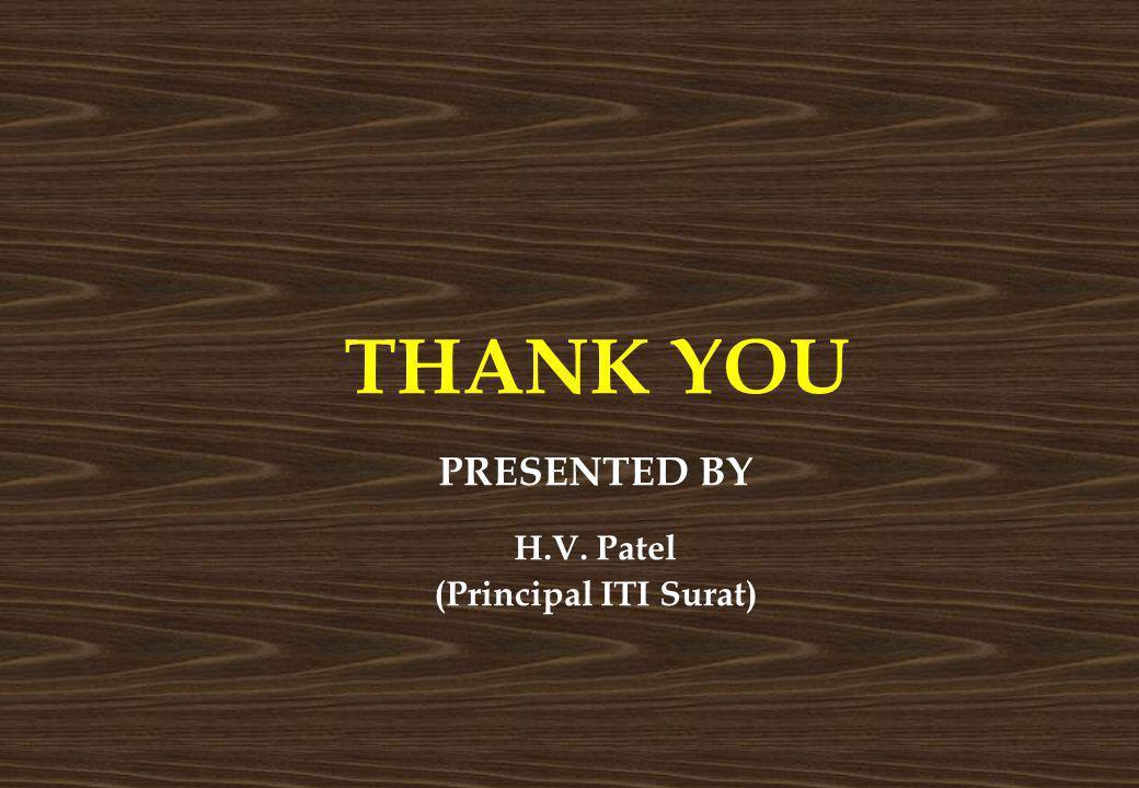 THANK YOU PRESENTED BY H.V. Patel (Principal ITI Surat)