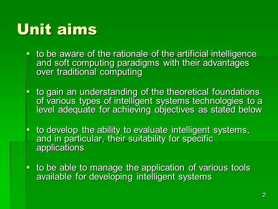 Unit aims to be aware of the rationale of the artificial intelligence and soft computing paradigms with their advantages over traditional computing.