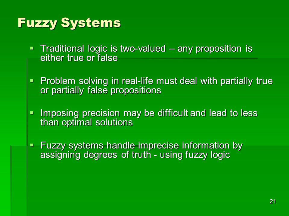 Fuzzy Systems Traditional logic is two-valued – any proposition is either true or false.