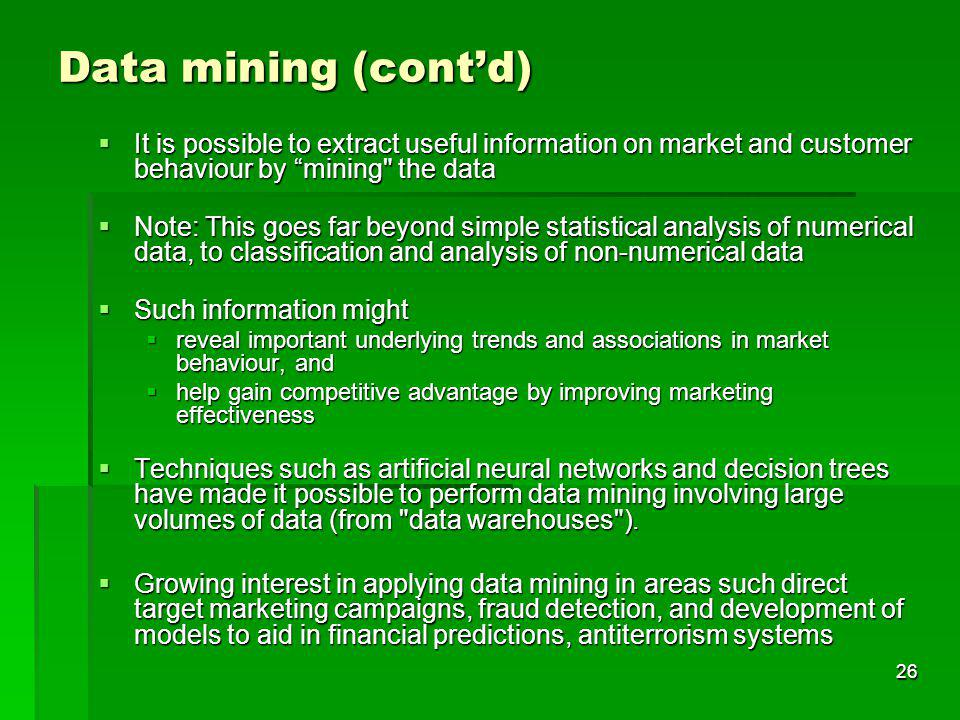 Data mining (cont'd) It is possible to extract useful information on market and customer behaviour by mining the data.