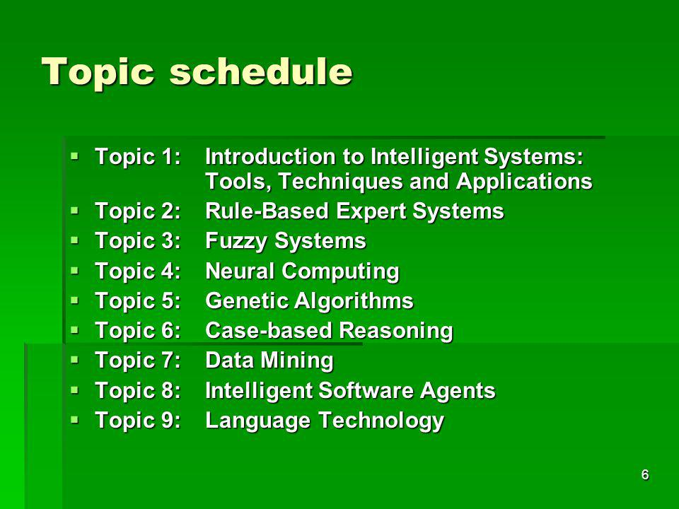 Topic schedule Topic 1: Introduction to Intelligent Systems: Tools, Techniques and Applications.