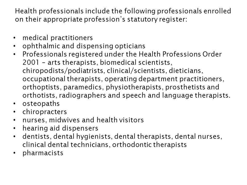 Health professionals include the following professionals enrolled on their appropriate profession's statutory register: