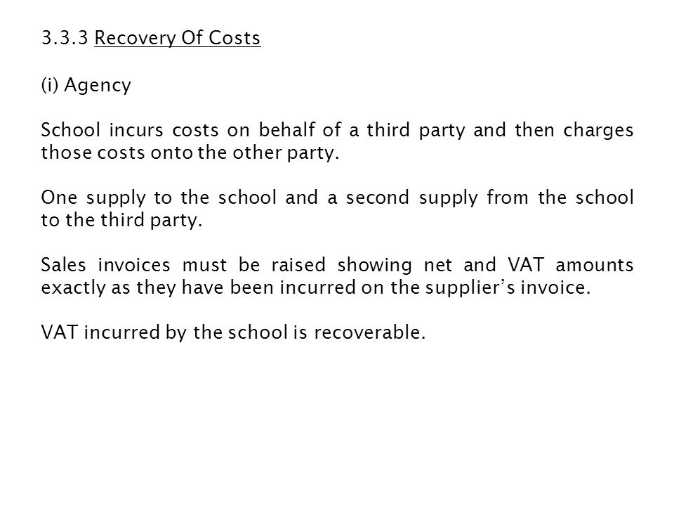 3.3.3 Recovery Of Costs (i) Agency School incurs costs on behalf of a third party and then charges those costs onto the other party.