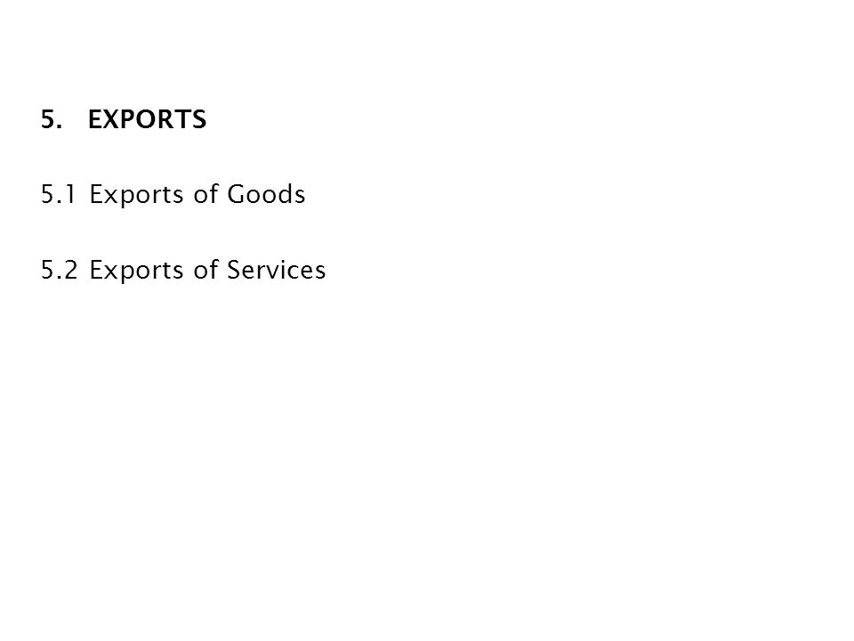 5. EXPORTS 5.1 Exports of Goods 5.2 Exports of Services