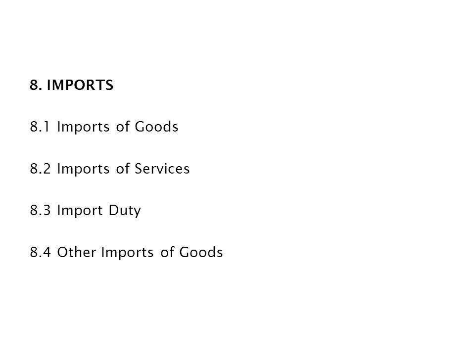8. IMPORTS 8. 1 Imports of Goods 8. 2 Imports of Services 8