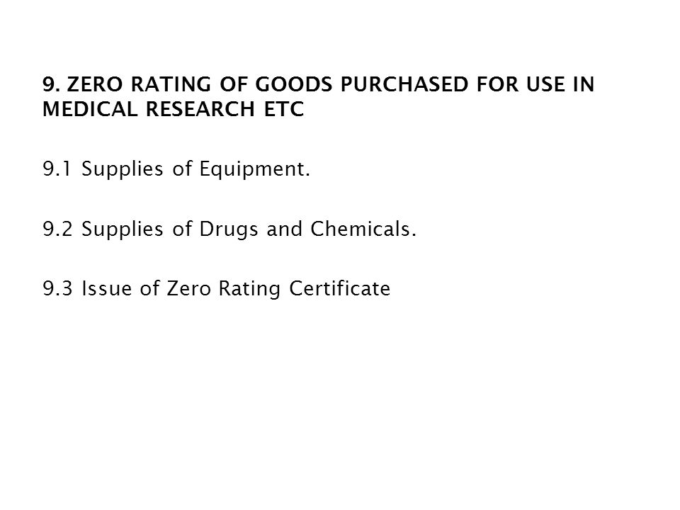 9. ZERO RATING OF GOODS PURCHASED FOR USE IN MEDICAL RESEARCH ETC