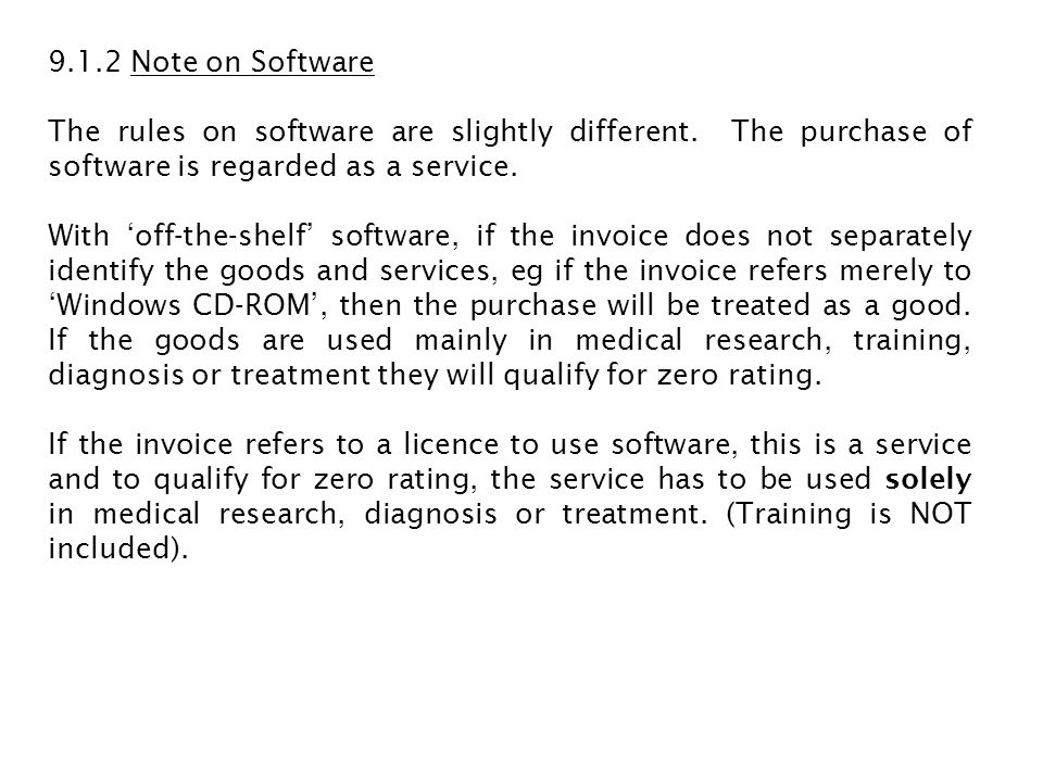9.1.2 Note on Software The rules on software are slightly different. The purchase of software is regarded as a service.