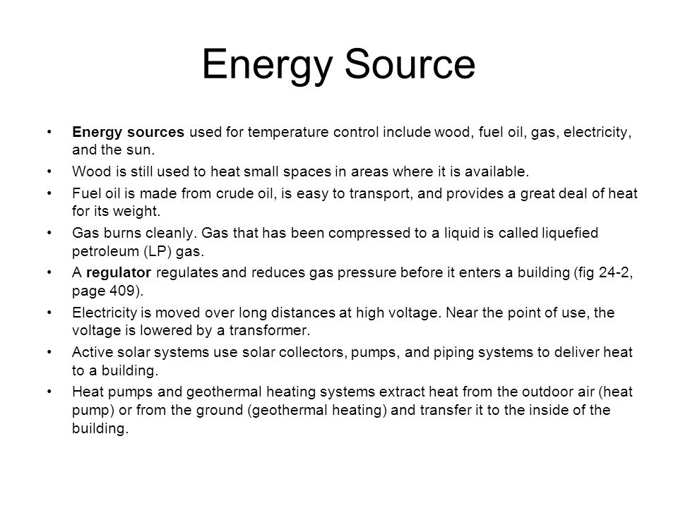 Energy Source Energy sources used for temperature control include wood, fuel oil, gas, electricity, and the sun.