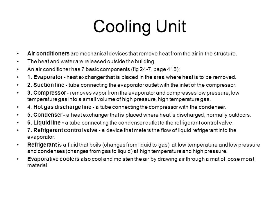 Cooling Unit Air conditioners are mechanical devices that remove heat from the air in the structure.