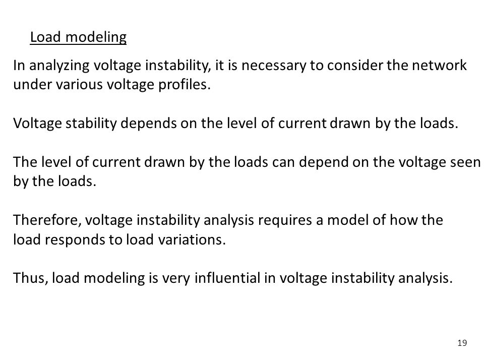 Load modeling In analyzing voltage instability, it is necessary to consider the network. under various voltage profiles.
