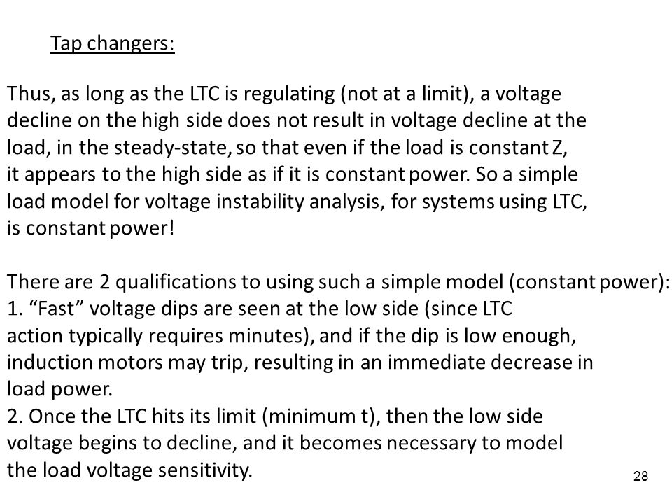 Tap changers: Thus, as long as the LTC is regulating (not at a limit), a voltage. decline on the high side does not result in voltage decline at the.