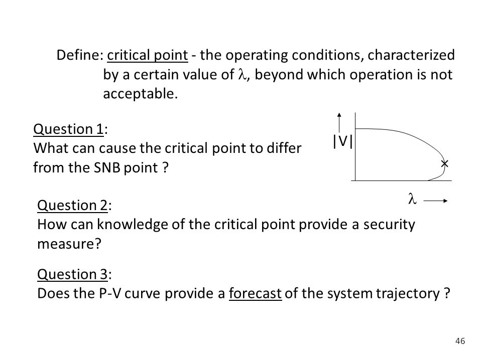 Define: critical point - the operating conditions, characterized